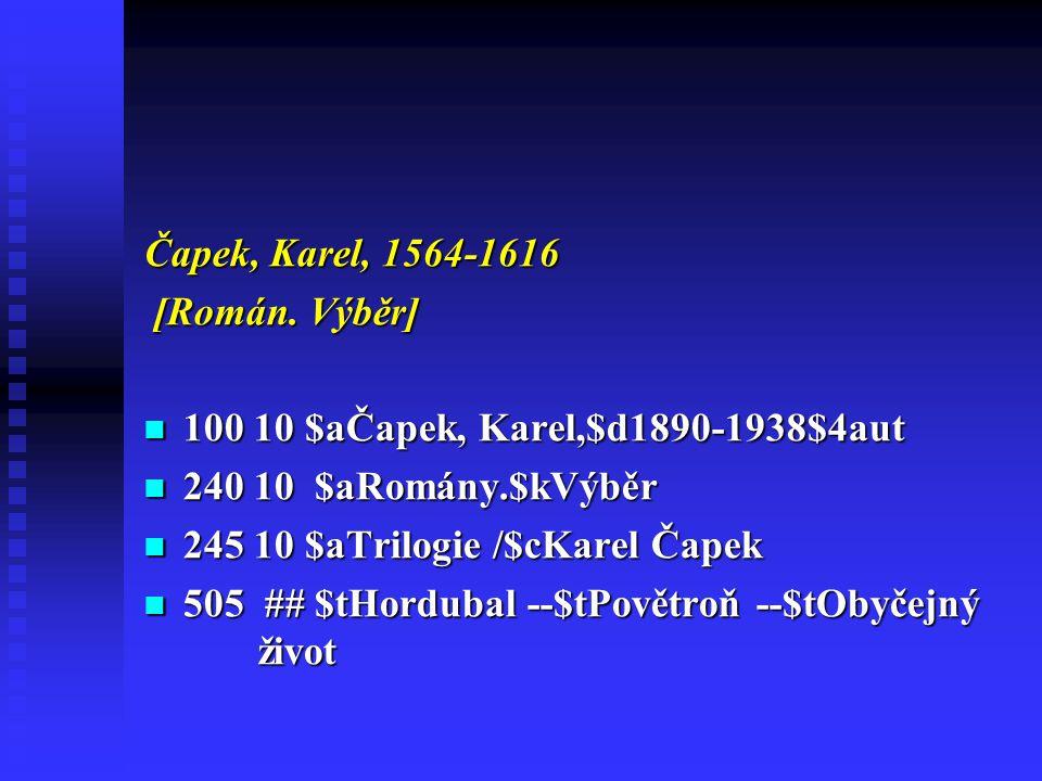 Čapek, Karel, 1564-1616 [Román. Výběr] 100 10 $aČapek, Karel,$d1890-1938$4aut. 240 10 $aRomány.$kVýběr.